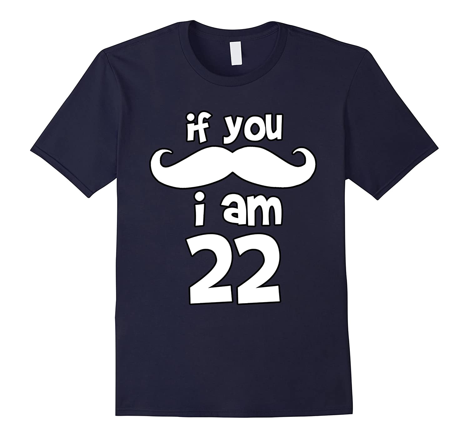 If You Mustache, I'm 22 Years Old Birthday T-shirt-FL