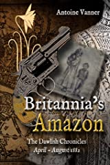Britannia's Amazon: The Dawlish Chronicles Volume 5  April - August 1882 Kindle Edition