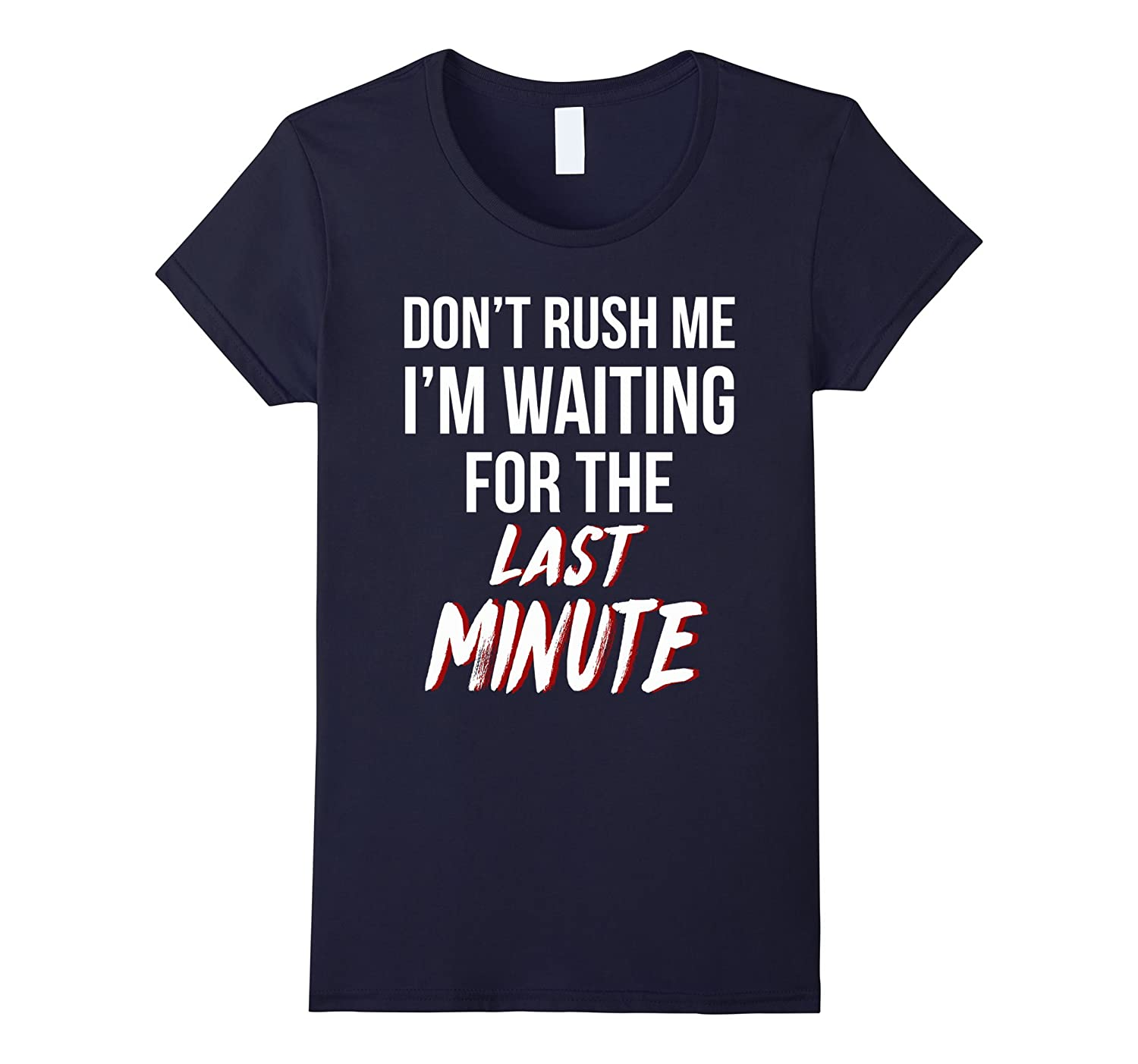 Don't Rush Me I'm Waiting For The Last Minute , Funny TShirt