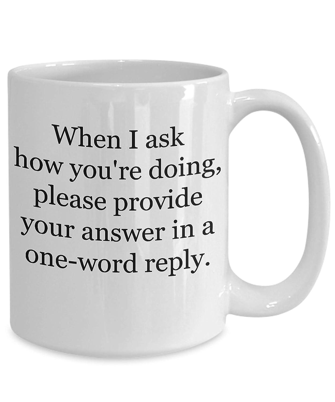 Amazon com: Snarky mug When I ask how you're doing please
