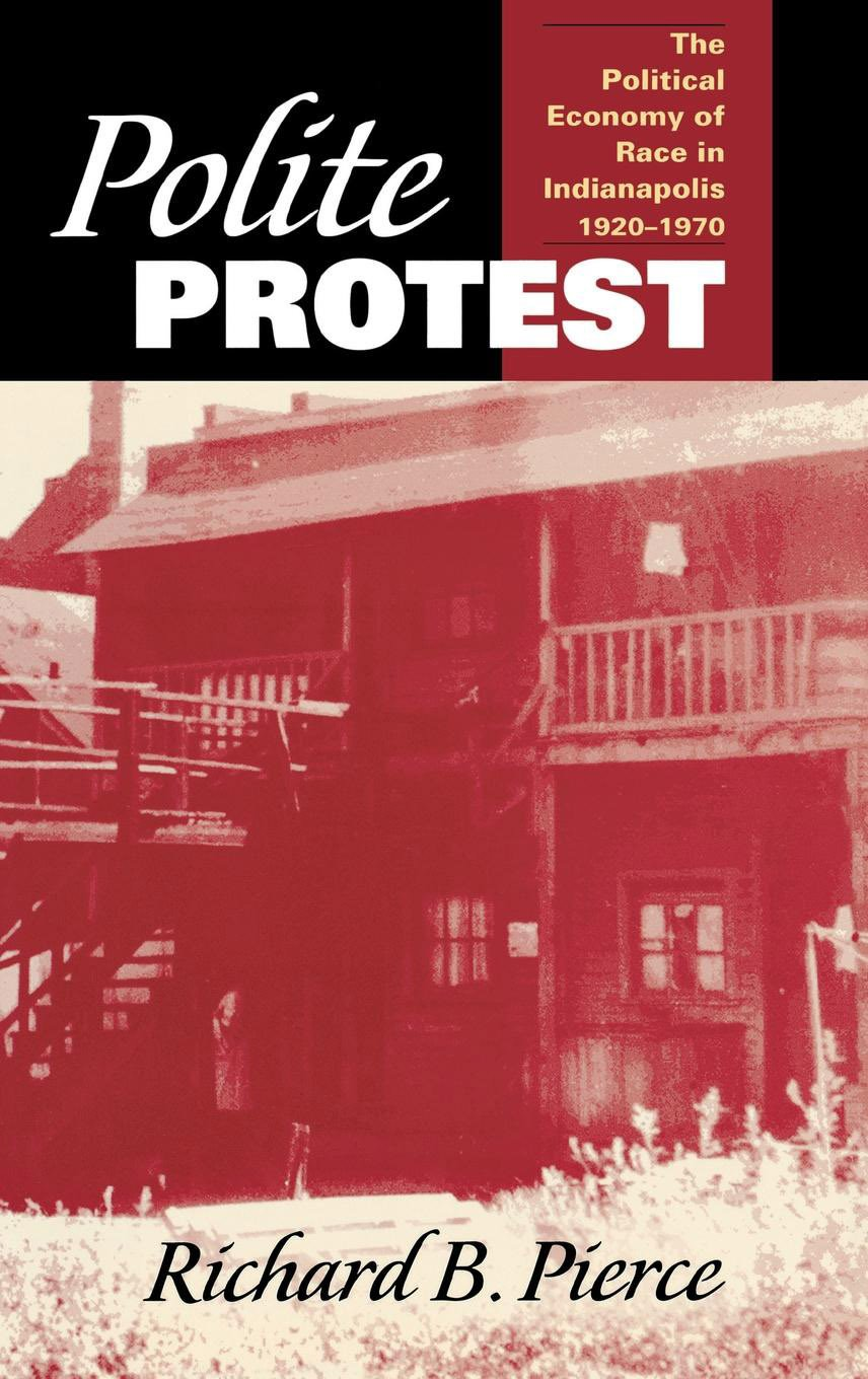 Polite Protest: The Political Economy of Race in Indianapolis, 1920-1970 pdf epub