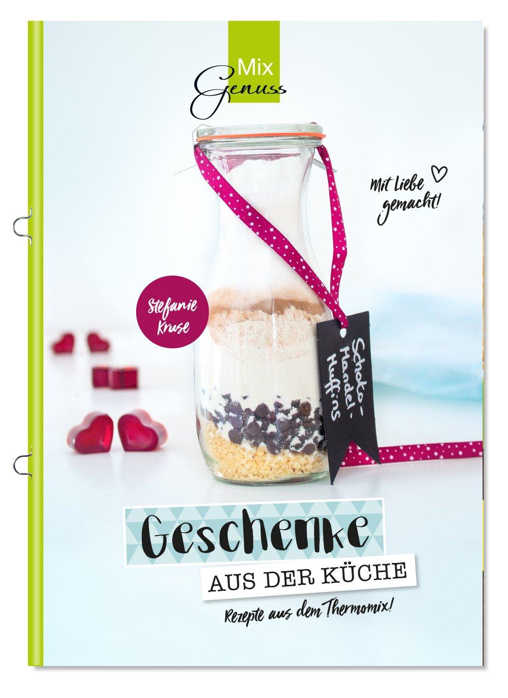 Geschenke aus der Küche: Rezepte aus dem Thermomix Broschüre – 2. Mai 2018 Stefanie Kruse C. T. Wild Verlag 3961810125 Themenkochbücher