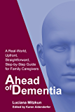 Ahead of Dementia: A Real-World, Upfront, Straightforward, Step-by-Step Guide for Family Caregivers