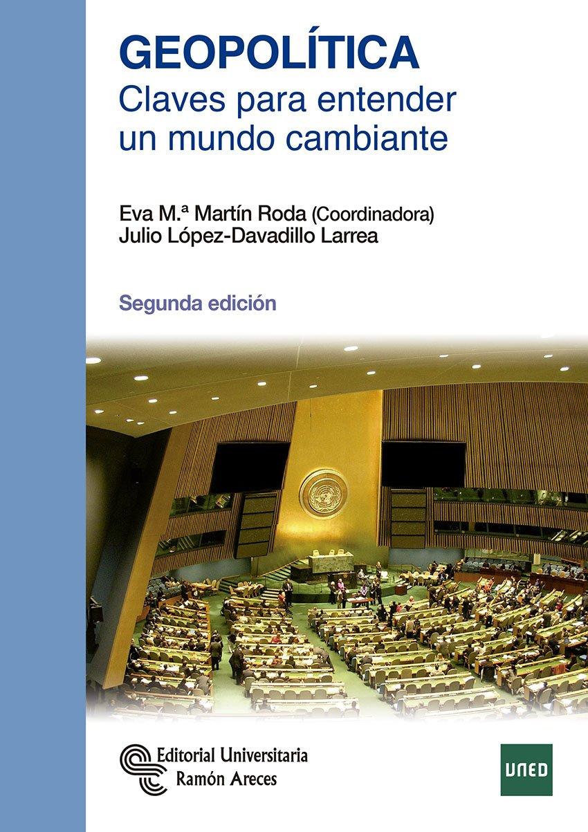 Geopolítica: Claves para entender un mundo cambiante Manuales: Amazon.es: Martín Roda, Eva María, López-Davadillo Larrea, Julio, Martín Roda, Eva Mª: Libros