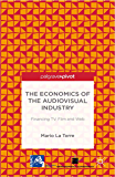 The Economics of the Audiovisual Industry: Financing TV, Film and Web (English Edition)