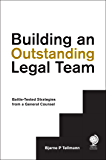 Building an Outstanding Legal Team: Battle-Tested Strategies from a General Counsel