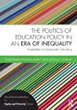 The Politics of Education Policy in an Era of Inequality: Possibilities for Democratic Schooling (Educational Leadership…