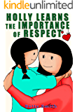 Holly Learns The Importance Of Respect: Discover The Easiest Way To Teach Your Children Respect You