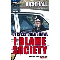 Otis Lee Crenshaw: I Blame Society