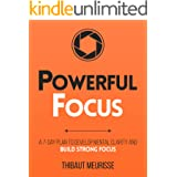 Powerful Focus: A 7-Day Plan to Develop Mental Clarity and Build Strong Focus (Productivity Series Book 3)