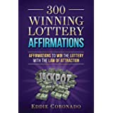 300 Winning Lottery Affirmations: Affirmations to Win the Lottery with the Law of Attraction (Manifest Your Millions!)