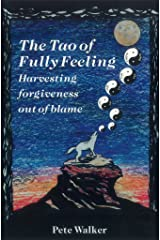 The Tao of Fully Feeling: Harvesting Forgiveness out of Blame Kindle Edition
