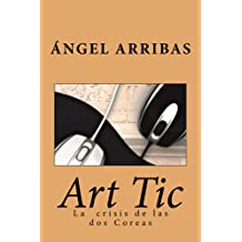 Art Tic: La crisis de las dos Coreas (RRZ, Inteligencia Artificial nº 1) (Spanish Edition) Sep 21, 2014