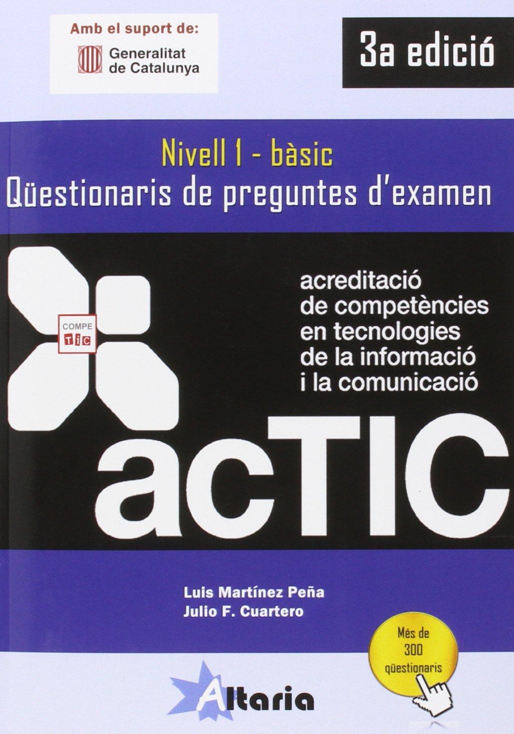 Qüestionaris de preguntes d'examen: ACTIC 1 (Catalán) Tapa blanda – 23 mar 2016 Luis Martínez Peña Editorial Altaria 8494477668 Computer certification
