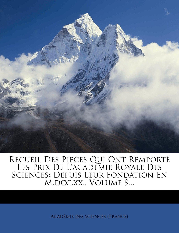 Recueil Des Pieces Qui Ont Remporté Les Prix De L'académie Royale Des Sciences: Depuis Leur Fondation En M.dcc.xx., Volume 9... (French Edition) pdf