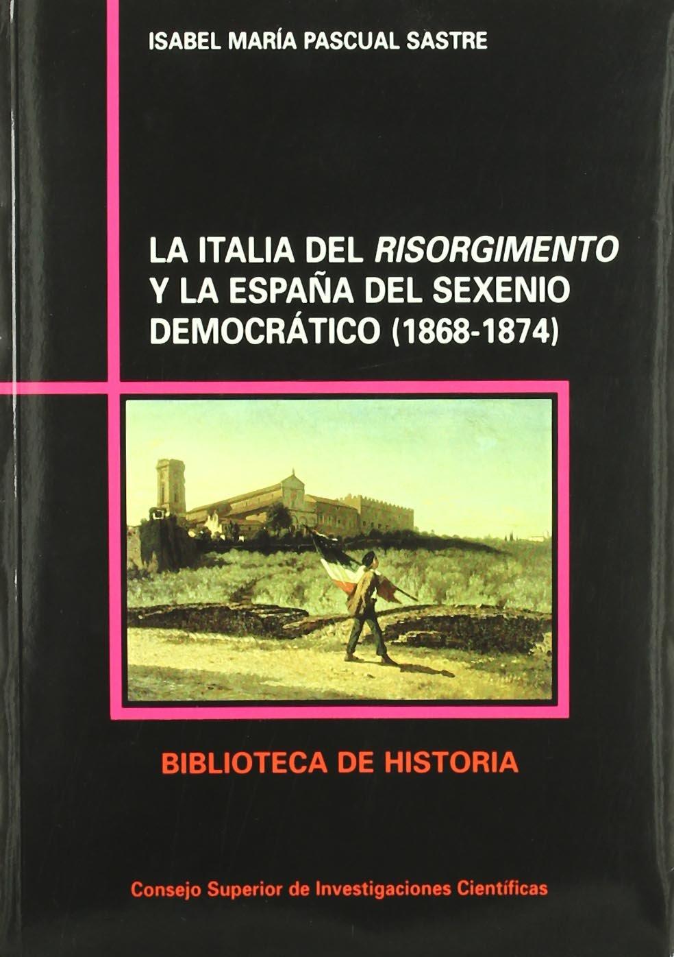 La Italia del Risorgimento y la España del Sexenio democrático 1868-1874 Biblioteca de Historia: Amazon.es: Pascual Sastre, Isabel Mª: Libros