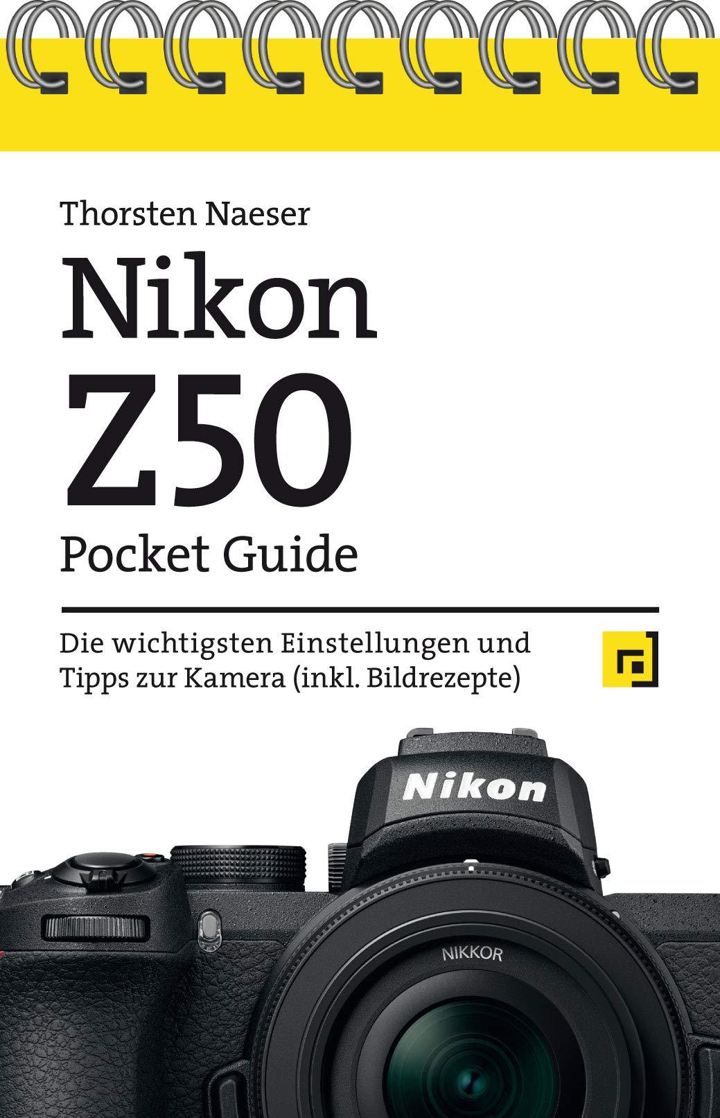 Nikon Z50 Pocket Guide Die Wichtigsten Einstellungen Und Tipps Zur Kamera Inkl Bildrezepte Naeser Thorsten Bücher
