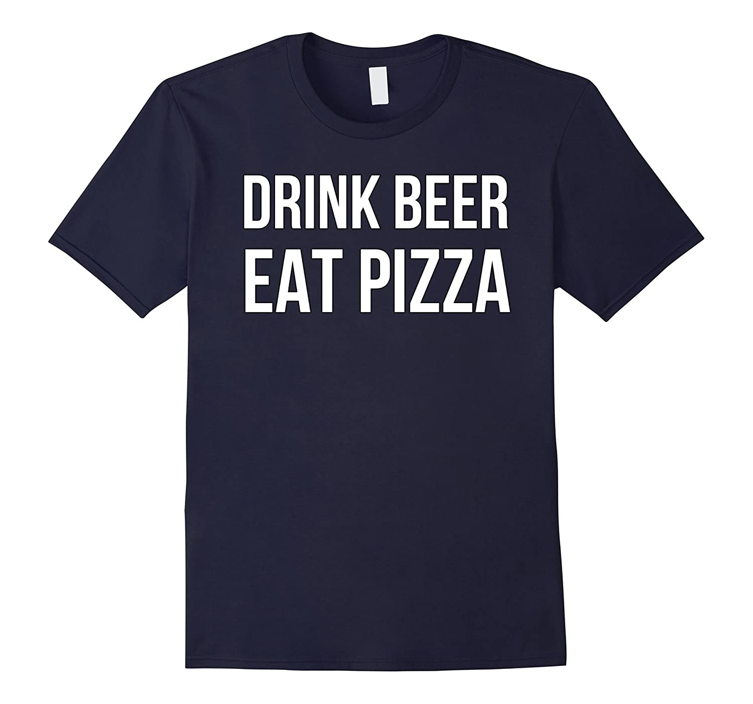 Drink Beer Eat Pizza shirt funny-PL