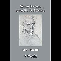 Simón Bolívar, proyecto de América (Spanish Edition)