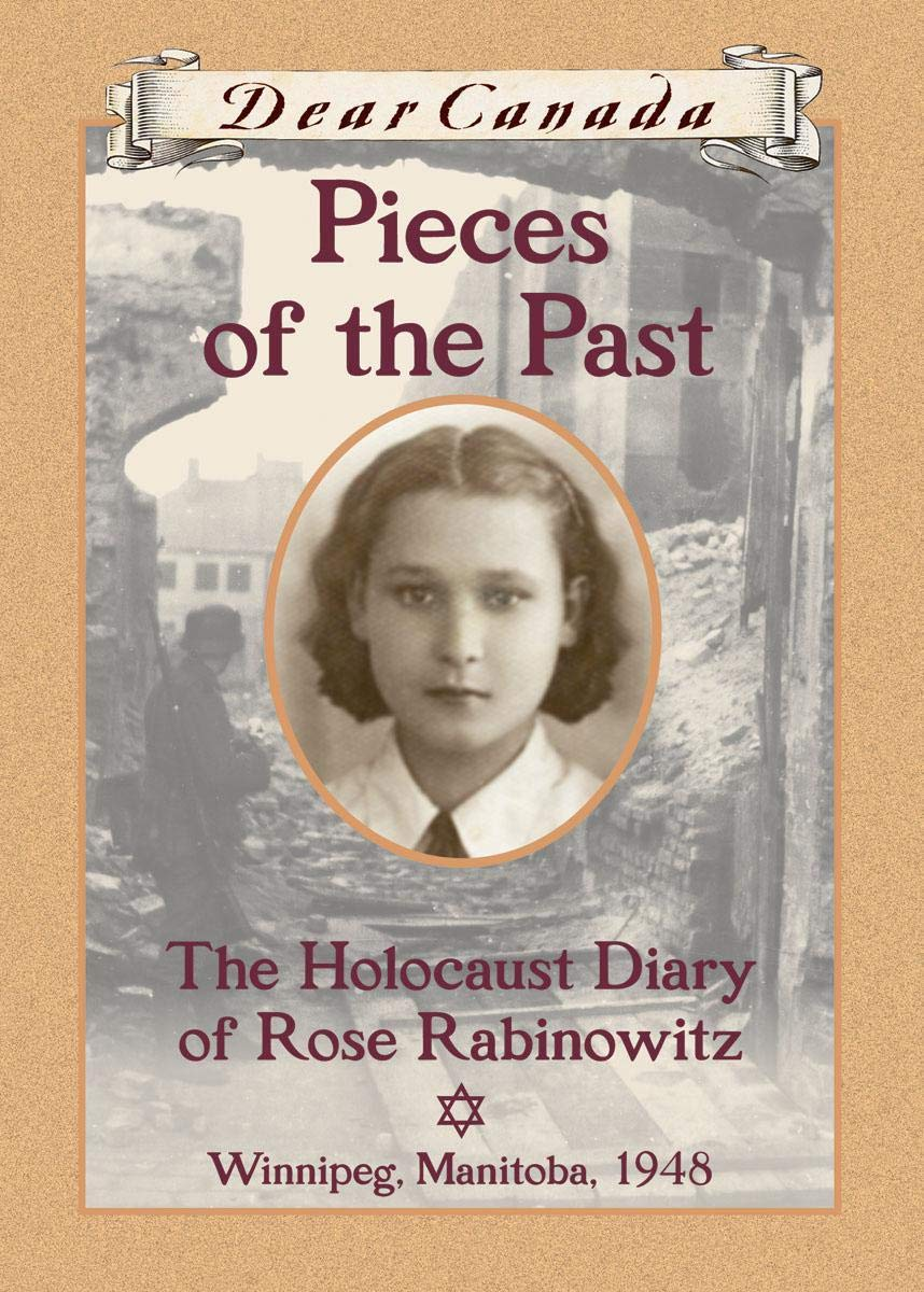 Dear Canada: Pieces of the Past: The Holocaust Diary of Rose Rabinowitz, Winnipeg, Manitoba, 1948 pdf epub