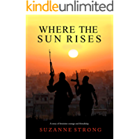 Where the Sun Rises: A story of feminine courage and friendship