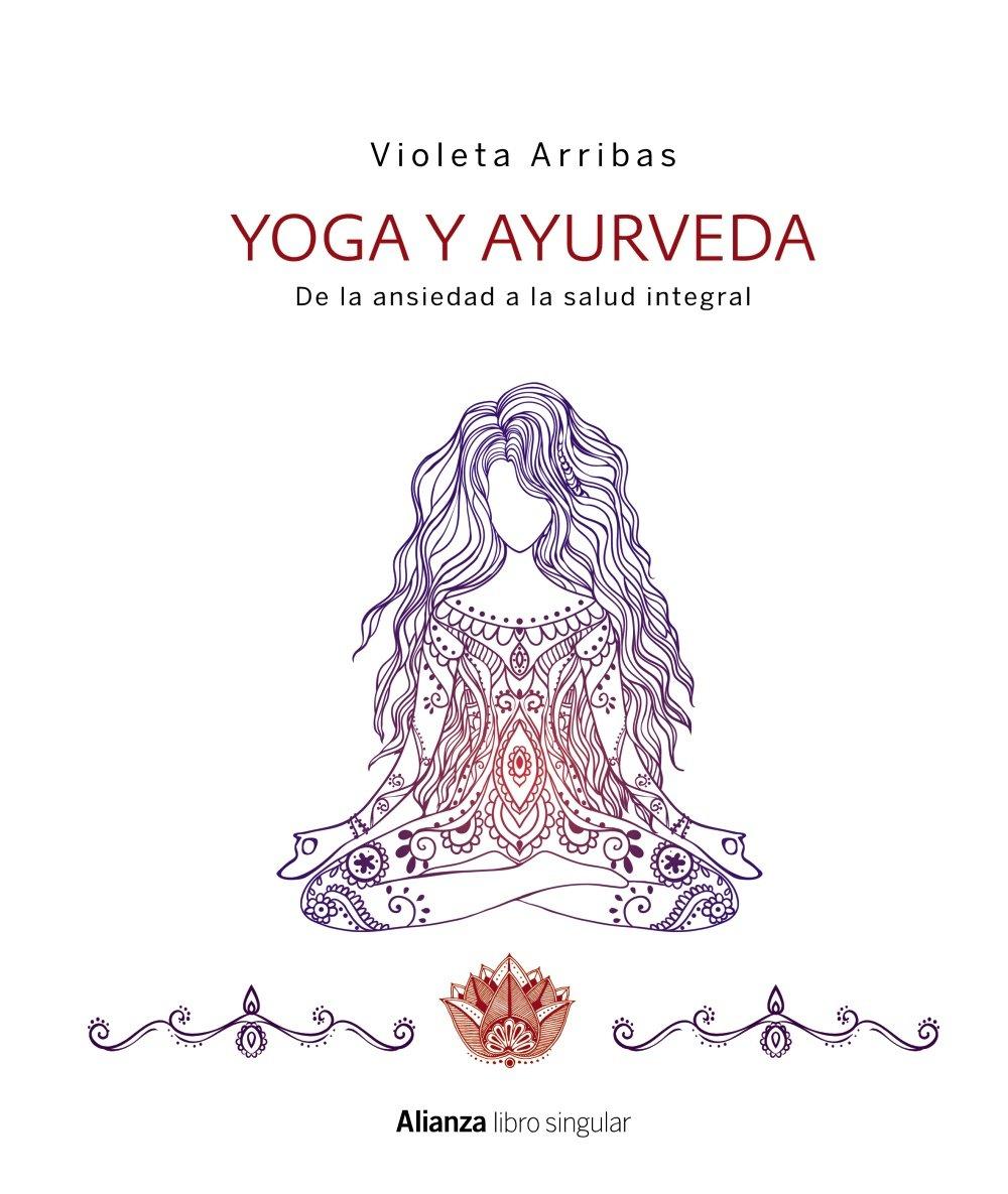 Yoga y ayurveda : de la ansiedad a la salud integral ...