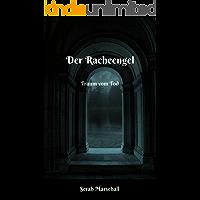 Der Racheengel: Traum vom Tod (Der Racheengel - Traum von Tod 1) (German Edition)