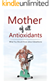 Mother of all Antioxidants:  What You Should Know about Glutathione