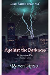 Against the Darkness (Resurrection City Series Book 3) Kindle Edition