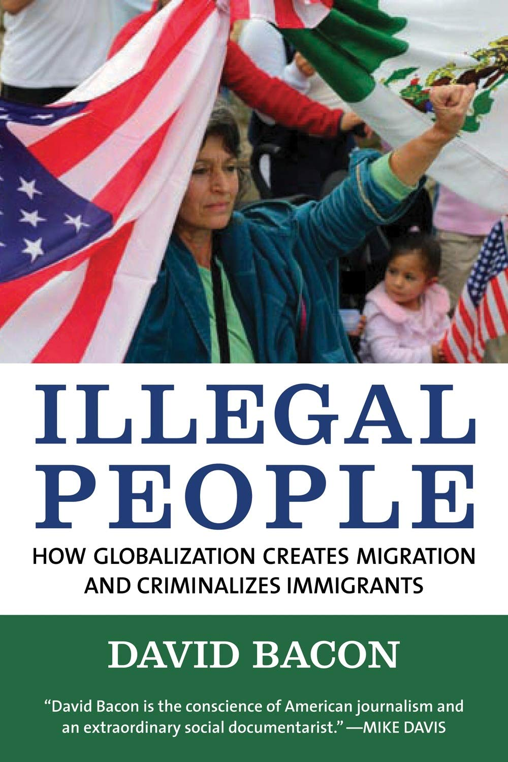 Illegal People: How Globalization Creates Migration and Criminalizes Immigrants ebook