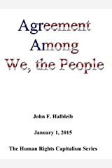 Agreement among We, the People (The Human Rights Capitalism Series Book 2) Kindle Edition
