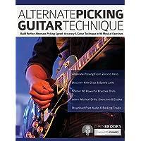 Alternate Picking Guitar Technique: Build Perfect Alternate Picking Speed, Accuracy & Guitar Technique in 90 Musical…