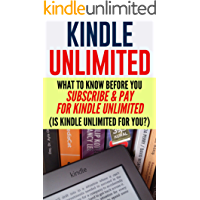 Kindle Unlimited: What To Know Before You Subscribe & Pay For Kindle Unlimited (Is Kindle Unlimited For you?) (kindle unlimited, subscriptions, amazon, reading)