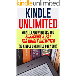 Kindle Unlimited: What To Know Before You Subscribe & Pay For Kindle Unlimited (Is Kindle Unlimited For you?) (kindle…