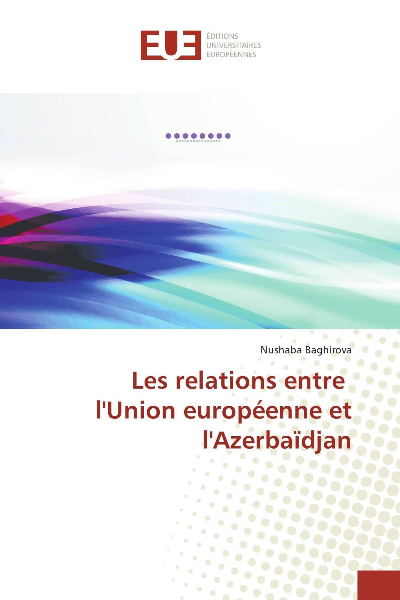 Download Les relations entre l'union européenne et l'azerbaïdjan (Omn.Univ.Europ.) (French Edition) PDF