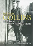 Michael Collins: The Man and the Revolution