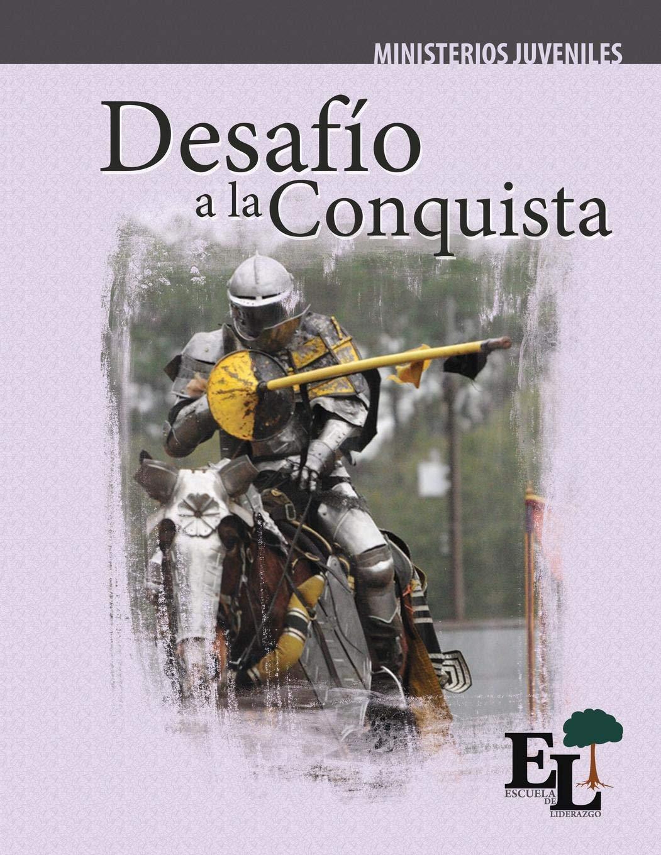 Desafío a la Conquista: Escuela de Liderazgo: Especialidad ...