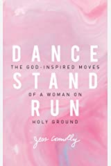 Dance, Stand, Run: The God-Inspired Moves of a Woman on Holy Ground Kindle Edition