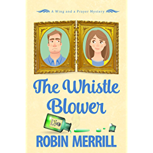 The Whistle Blower: A Wing and a Prayer Mystery (Wing and a Prayer Mysteries Book 1)