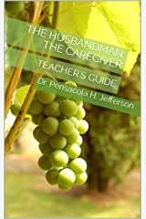 The Husbandman: The Caregiver: Teacher's Guide Kindle Edition
