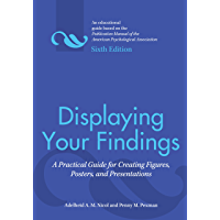 Displaying Your Findings: A Practical Guide for Creating Figures, Posters, and Presentations, Sixth Edition
