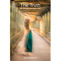 The Truth: My Journey to the Other Side (The Truth is Within Book 1) (English Edition)