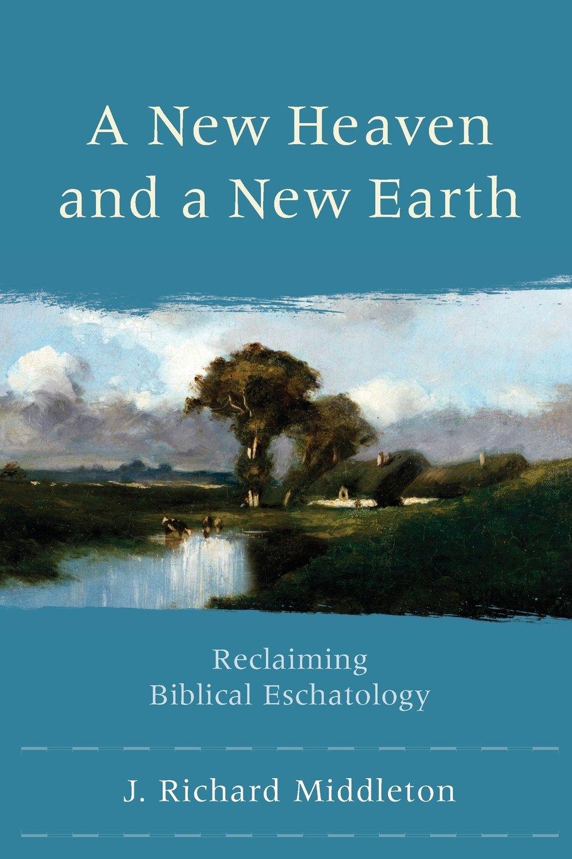 a new heaven and a new earth reclaiming biblical eschatology j