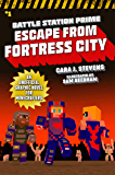 Escape from Fortress City: An Unofficial Graphic Novel for Minecrafters (Unofficial Battle Station Prime Series Book 1)