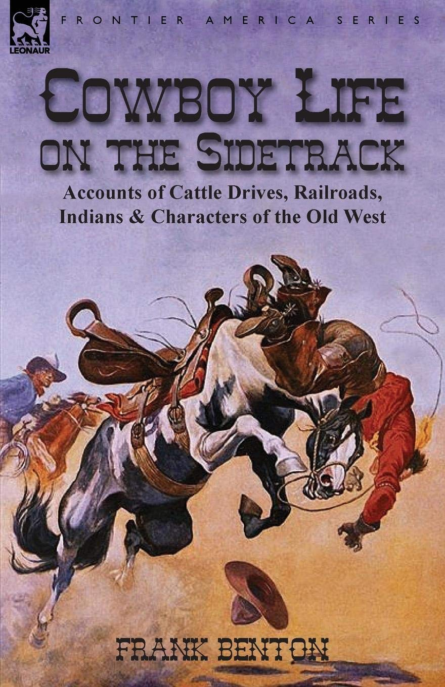 Read Online Cowboy Life on the Sidetrack: Accounts of Cattle Drives, Railroads, Indians & Characters of the Old West ebook