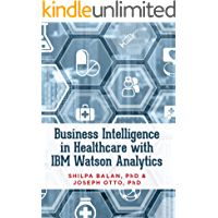 Business Intelligence in Healthcare with IBM Watson Analytics (English Edition)