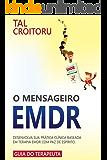 O Mensageiro EMDR: Desenvolva sua prática clínica baseada em Terapia EMDR com paz de espírito