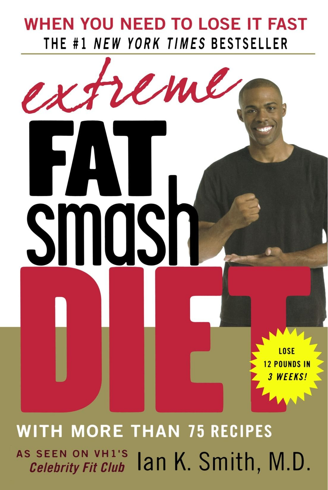 Extreme Fat Smash Diet With More Than 75 Recipes Ian K Smith M D