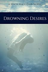 Drowning Desires (A Mack MacGyver Novel Book 1)