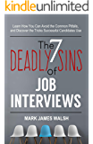 The Seven Deadly Sins Of Job Interviews: Learn how you can avoid the common pitfalls, and discover the tricks successful candidates use